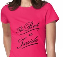 The best is inside Womens Fitted T-Shirt