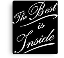 The best is inside Canvas Print