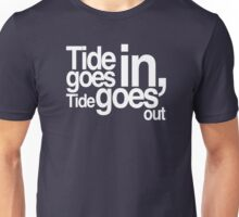 Tide goes in, tide goes out Unisex T-Shirt