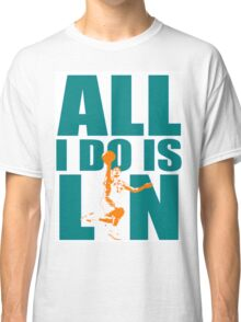 "ALL I DO IS ""LIN"" Classic T-Shirt"