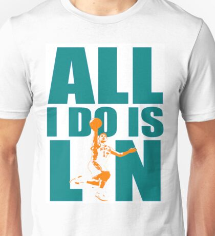 "ALL I DO IS ""LIN"" Unisex T-Shirt"