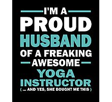 I'M A PROUD HUSBAND OF A FREAKING AWESOME YOGA INSTRUCTOR Photographic Print