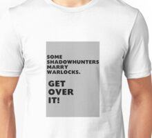 Some Shadowhunters Marry Warlocks. Get over it! Unisex T-Shirt