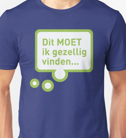 Dit MOET ik gezellig vinden Unisex T-Shirt