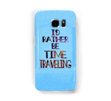 I'd Rather Be Time Traveling Samsung Galaxy Case/Skin