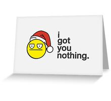 'I Got You Nothing' Christmas Card Greeting Card