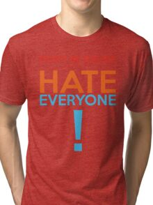 Don't Be Racist...Hate Everyone Tri-blend T-Shirt