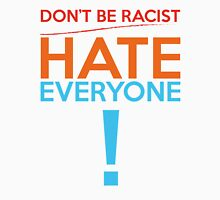 Don't Be Racist...Hate Everyone Unisex T-Shirt