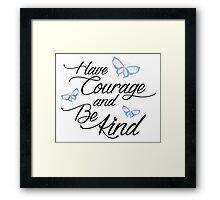 Have Courage and Be Kind 2 Framed Print