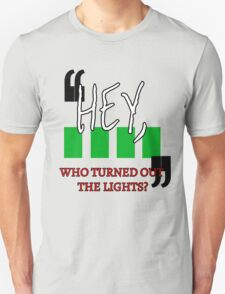 Hey, Who Turned out the Lights? T-Shirt