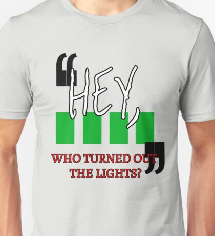 Hey, Who Turned out the Lights? Unisex T-Shirt