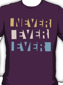 Never Ever Ever T-Shirt