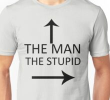 The Man With Stupid Unisex T-Shirt