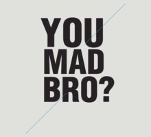 YOU MAD BRO? by Zoe Archer