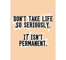 Life is not Permanent Photographic Print