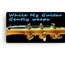 While my guitar gently weeps Canvas Print