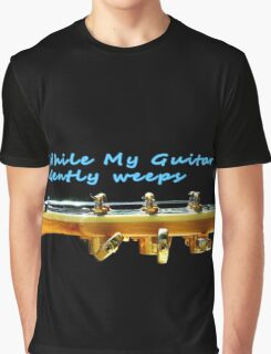 While my guitar gently weeps Graphic T-Shirt