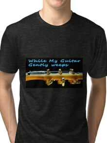 While my guitar gently weeps Tri-blend T-Shirt