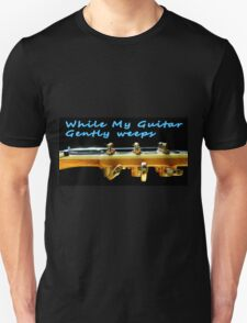 While my guitar gently weeps Unisex T-Shirt