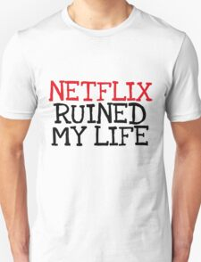 Netflix Ruined My Life T-Shirt