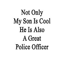 Not Only My Son Is Cool He Is Also A Great Police Officer Photographic Print