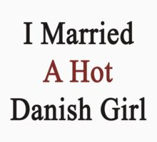 I Married A Hot Danish Girl by supernova23