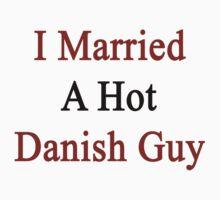 I Married A Hot Danish Guy by supernova23