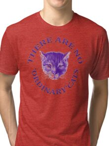 There Are No Ordinary Cats Tri-blend T-Shirt