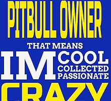 I'm A Pitbull Owner That Means I'm Cool Collected Passionate Crazy by fashionera
