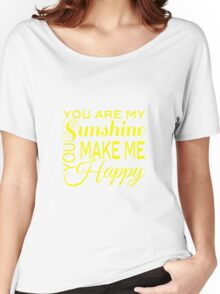 You are my Sunshine, You make me Happy  Women's Relaxed Fit T-Shirt