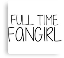 Full Time Fangirl Canvas Print
