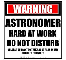 Warning Astronomer Hard At Work Do Not Disturb Photographic Print