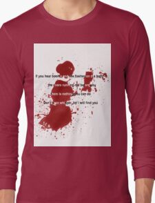Don't even whisper, for I will find you. Long Sleeve T-Shirt