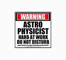 Warning Astrophysicist Hard At Work Do Not Disturb Unisex T-Shirt