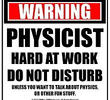 Warning Physicist Hard At Work Do Not Disturb by cmmei