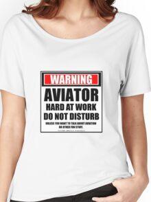 Warning Aviator Hard At Work Do Not Disturb Women's Relaxed Fit T-Shirt