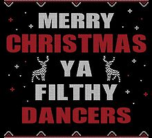 Merry Christmas Ya Filthy Dancers Ugly Christmas Printed Costume. by aestheticarts