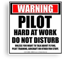 Warning Pilot Hard At Work Do Not Disturb Canvas Print