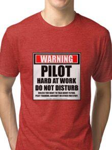 Warning Pilot Hard At Work Do Not Disturb Tri-blend T-Shirt