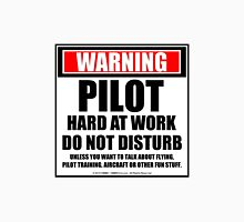 Warning Pilot Hard At Work Do Not Disturb Unisex T-Shirt