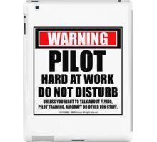 Warning Pilot Hard At Work Do Not Disturb iPad Case/Skin