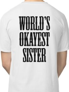 SISTER, WORLD'S OKAYEST SISTER Classic T-Shirt