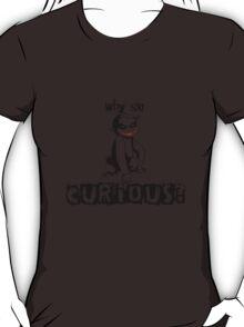Y so curious? T-Shirt