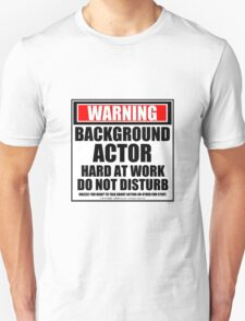 Warning Background Actor Hard At Work Do Not Disturb T-Shirt