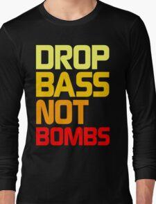 Drop Bass Not Bombs (Awful) Long Sleeve T-Shirt