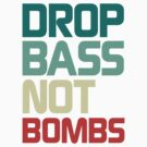 Drop Bass Not Bombs (Insecure) by DropBass