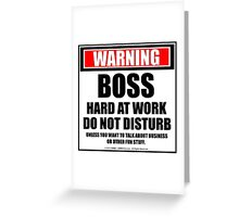 Warning Boss Hard At Work Do Not Disturb Greeting Card