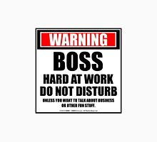 Warning Boss Hard At Work Do Not Disturb Unisex T-Shirt