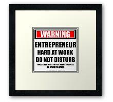 Warning Entrepreneur Hard At Work Do Not Disturb Framed Print