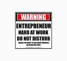 Warning Entrepreneur Hard At Work Do Not Disturb Unisex T-Shirt